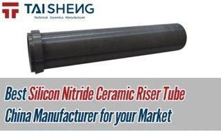 Best Silicon Nitride Ceramic Riser Tube China Manufacturer for your Market Taisheng Ceramic